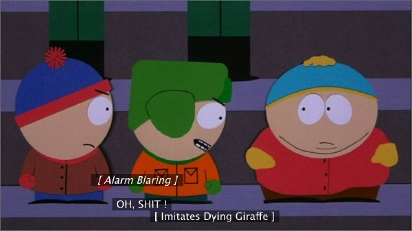 'South Park,' incorrectly: [ Imitates Dying Giraffe ]